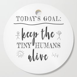 Teacher Today's Goal Keep the Tiny Humans Alive Funny Gift Cutting Board