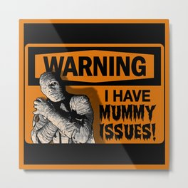 Warning: I Have MUMMY ISSUES! Metal Print