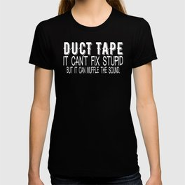 Duct Tape It Can't Fix Stupid But It Can Muffle the Sound T-shirt