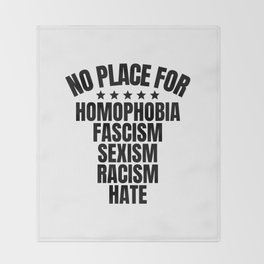 No Place for Homophobia, Fascism, Sexism, Racism, Hate Throw Blanket