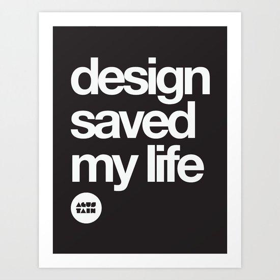 design saved my life Art Print