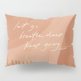 Let go. Breathe Deep. Keep Going. Pillow Sham