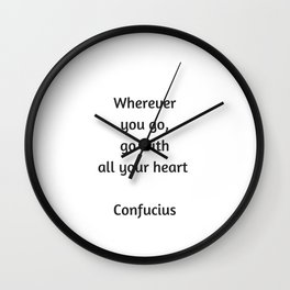 Confucius Quote - Wherever you go go with all your heart Wall Clock