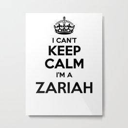 I cant keep calm I am a ZARIAH Metal Print