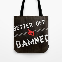 Better Off Damned Tote Bag
