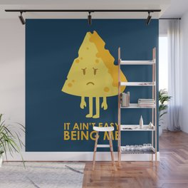 It ain't easy being cheesy Wall Mural