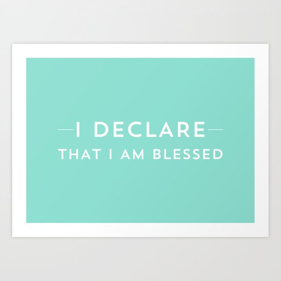 I DECLARE THAT I AM BLESSED Art Print