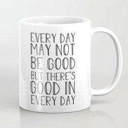Every day may not be good Coffee Mug