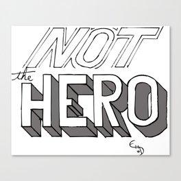 NOT THE HERO Canvas Print
