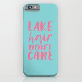 Lake hair don't care iPhone Case