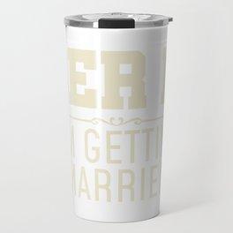 JGA Gift Give Beer I Marry Travel Mug