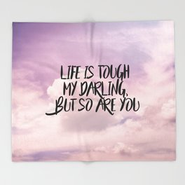 Life is tough my darling but so are you Throw Blanket