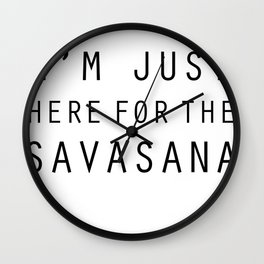 I'm Just Here for the Savasana Wall Clock