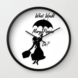 What Would Mary Poppins Do? Wall Clock