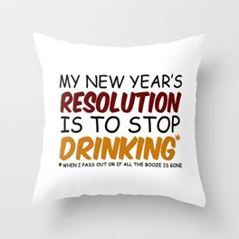 My New Year's Resolution Is To Stop Drinking Throw Pillow