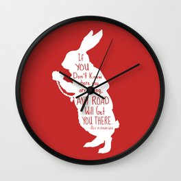 If you Don't know Where You are Going Any Road will Get You There - Alice in Wonderland Wall Clock