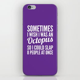 Sometimes I Wish I Was an Octopus So I Could Slap 8 People at Once (Purple) iPhone Skin