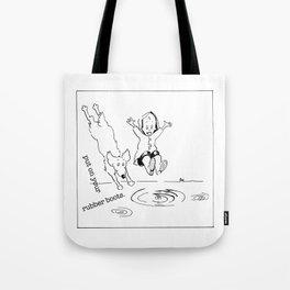 put on your rubber boots Tote Bag