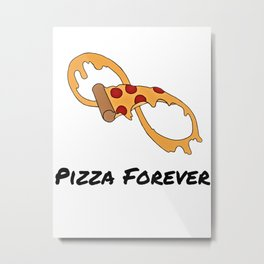Pizza Forever Metal Print