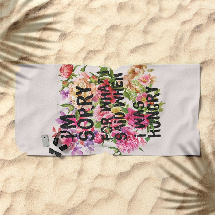 I'm Sorry For What I Said When I Was Hungry. Beach Towel