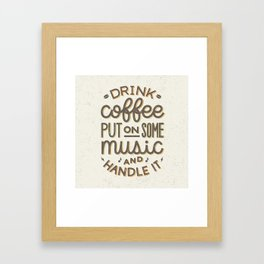 Drink Coffee Put On Some Music And Handle It Framed Art Print