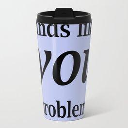 Sounds Like A You Problem - blue background Travel Mug