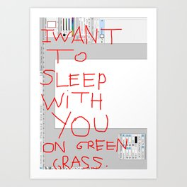 I want to sleep with you on green grass. Art Print