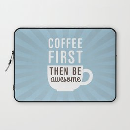 Coffee First Then Be Awesome Laptop Sleeve