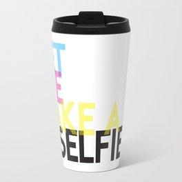 Let Me Take A Selfie Travel Mug