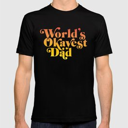 World's Okayest Dad! T-shirt