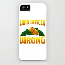 I Am A Loan Officer Could Be Wrong It's Unlikely iPhone Case