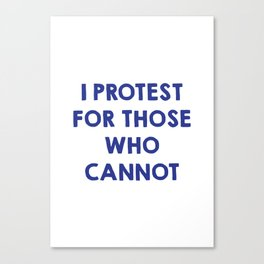 I protest for those who cannot Canvas Print