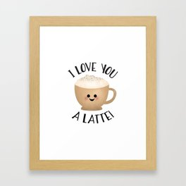 I Love You A LATTE! Framed Art Print