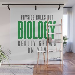 BIOLOGY REALLY GROWS ON YOU Wall Mural