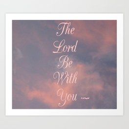"""' The Lord Be With You """" Art Print"""