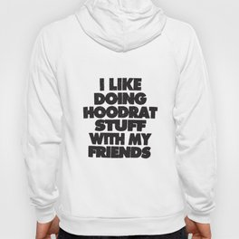 Kids I Like Doing Hoodrat Stuff With My Friends Funny Tee New Boys Boy Friend T-Shirts Hoody