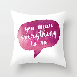 you mean everything to me (Valentine Love Note) Throw Pillow