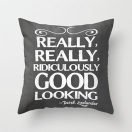 Really, really, ridiculously good looking (Zoolander). Throw Pillow