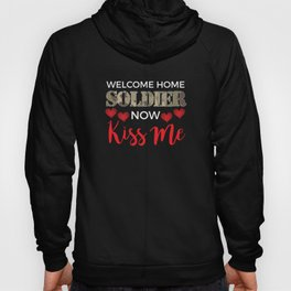Welcome Home Soldier, Now Kiss Me Vet Hoody