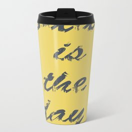 today is the day Metal Travel Mug