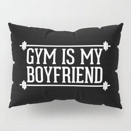 Gym Is My Boyfriend Quote Pillow Sham
