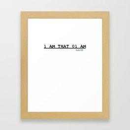 1 AM THAT 01 AM Framed Art Print