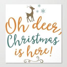 Oh Deer, Christmas is here Canvas Print