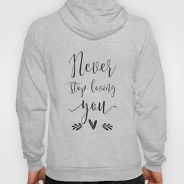 PRINTABLE WALL ART, Never Stop Loving You, Love Sign,Love Quote,Gift For Her,Boyfriend Gift Hoody