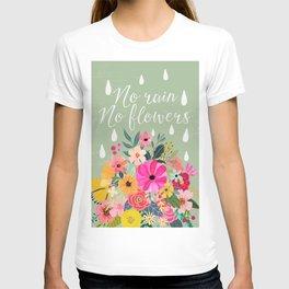 No rain, no flowers T-shirt