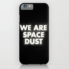 We are space dust Slim Case iPhone 6s