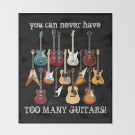 You Can Never Have Too Many Guitars! Throw Blanket