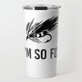 I'm So Fly Fishing Hook Flies Fisherman Gift Travel Mug