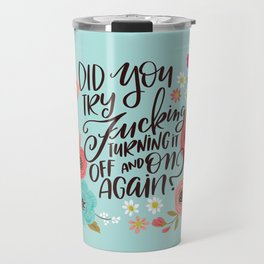 Pretty Swe*ry: Did you Try Fucking Turning it Off and On Again? Travel Mug