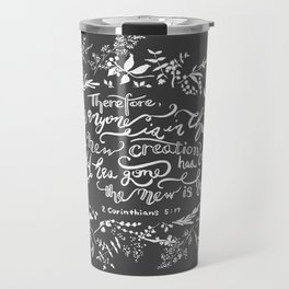 The New Creation- 2 Corinthians 5:17 Travel Mug